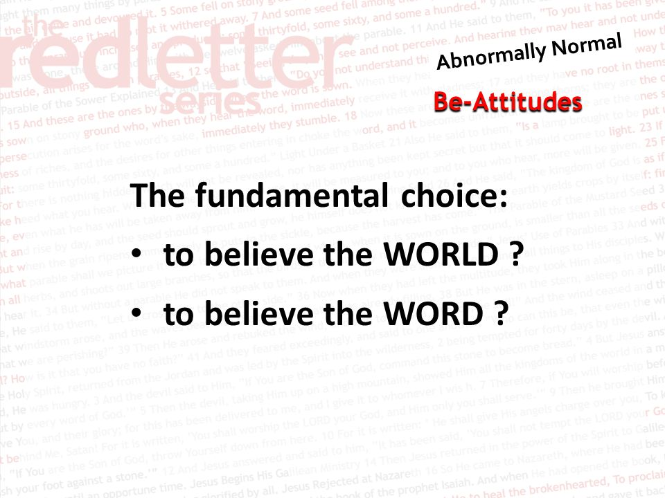 Be-Attitudes The fundamental choice: to believe the WORLD to believe the WORD