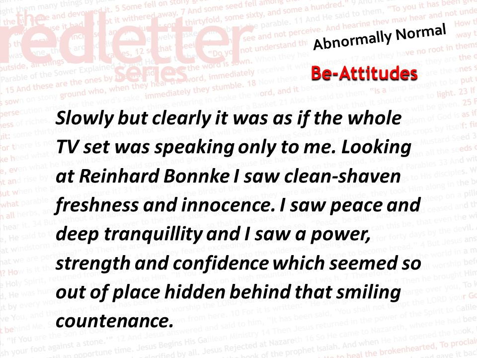 Be-Attitudes Slowly but clearly it was as if the whole TV set was speaking only to me. Looking at Reinhard Bonnke I saw clean-shaven freshness and inn