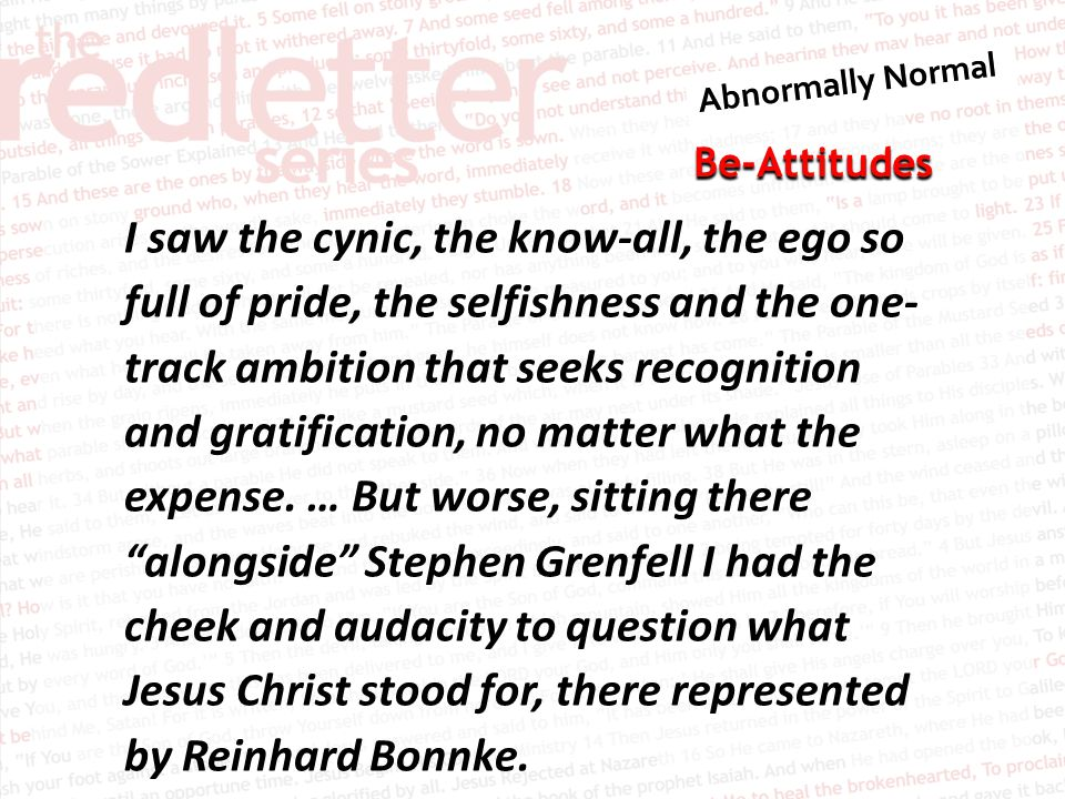 Be-Attitudes I saw the cynic, the know-all, the ego so full of pride, the selfishness and the one- track ambition that seeks recognition and gratifica