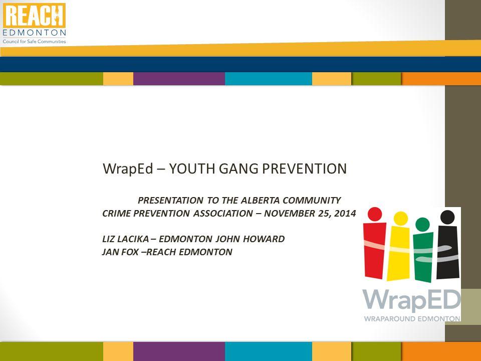 WrapEd – YOUTH GANG PREVENTION PRESENTATION TO THE ALBERTA COMMUNITY CRIME PREVENTION ASSOCIATION – NOVEMBER 25, 2014 LIZ LACIKA – EDMONTON JOHN HOWAR