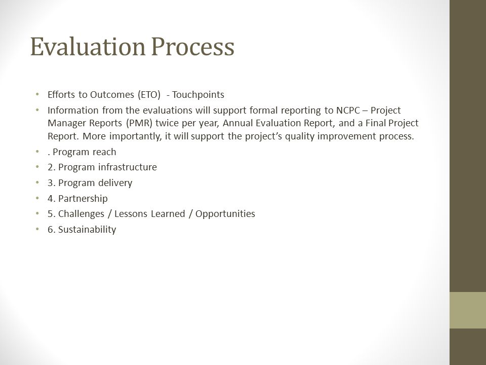 Evaluation Process Efforts to Outcomes (ETO) - Touchpoints Information from the evaluations will support formal reporting to NCPC – Project Manager Re