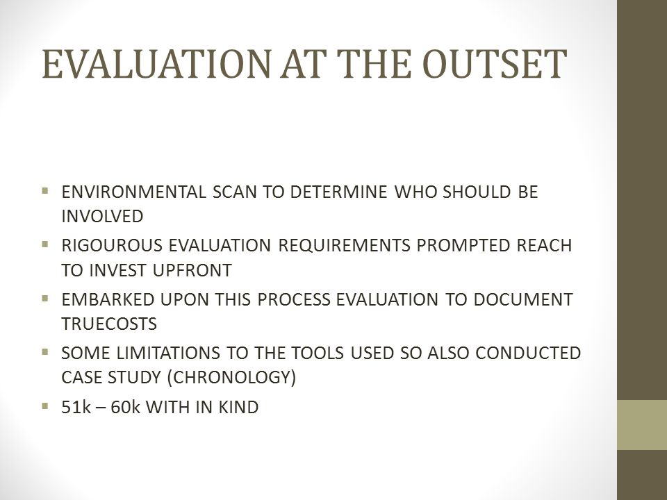 EVALUATION AT THE OUTSET  ENVIRONMENTAL SCAN TO DETERMINE WHO SHOULD BE INVOLVED  RIGOUROUS EVALUATION REQUIREMENTS PROMPTED REACH TO INVEST UPFRONT