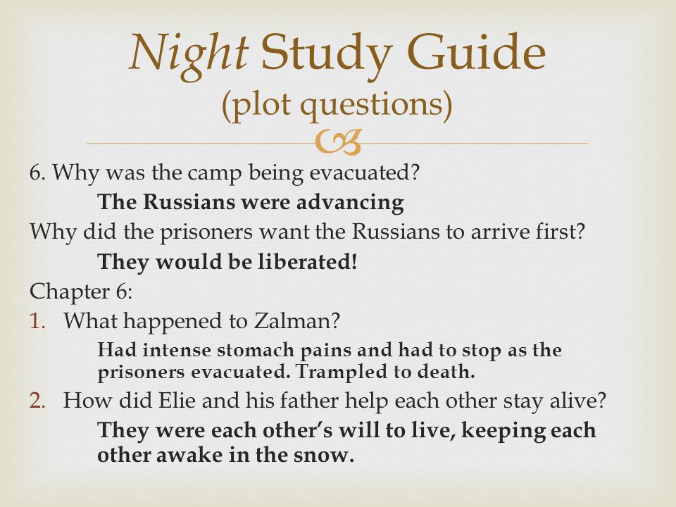  6. Why was the camp being evacuated? The Russians were advancing Why did the prisoners want the Russians to arrive first? They would be liberated! C