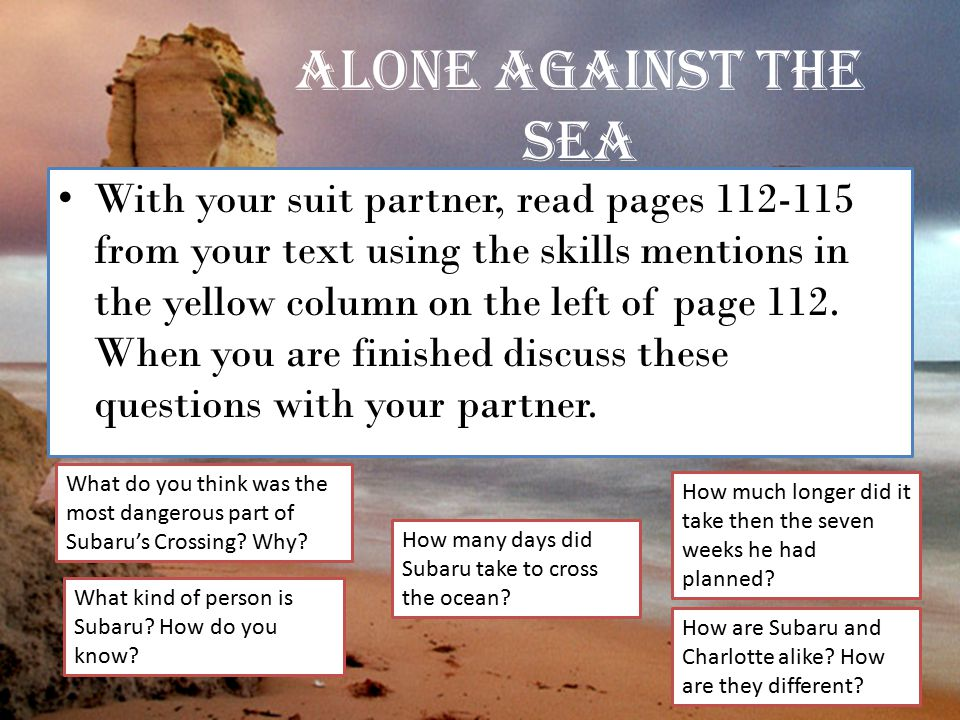 Alone Against the Sea With your suit partner, read pages 112-115 from your text using the skills mentions in the yellow column on the left of page 112