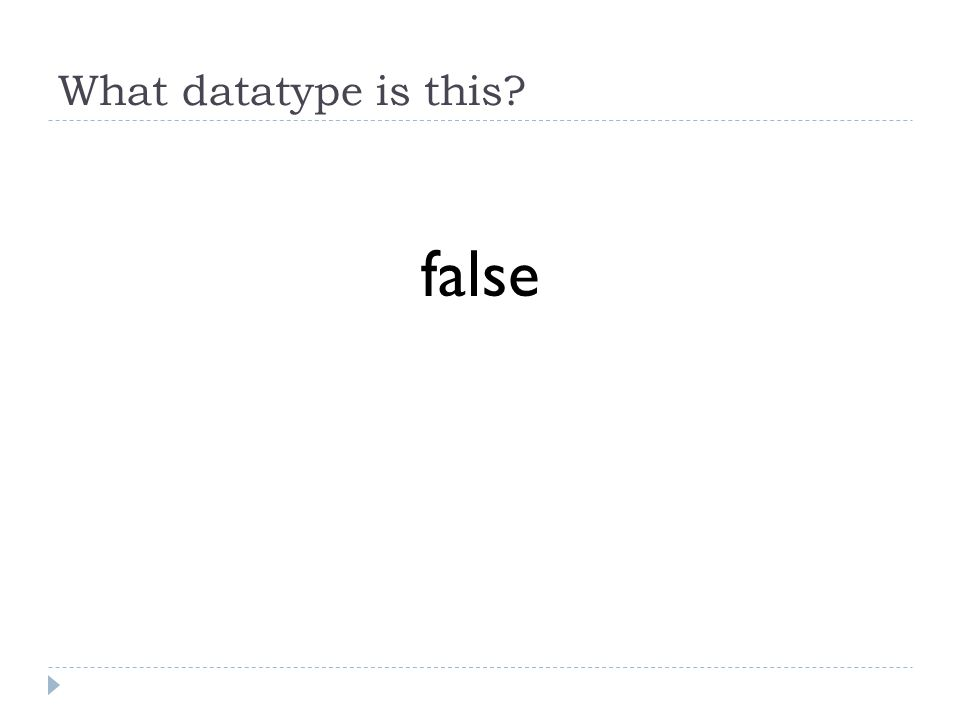 What datatype is this false