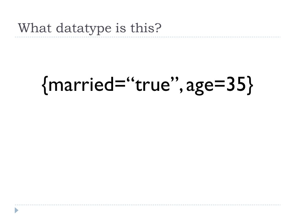 What datatype is this {married= true , age=35}