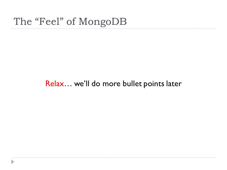 The Feel of MongoDB Relax… we'll do more bullet points later