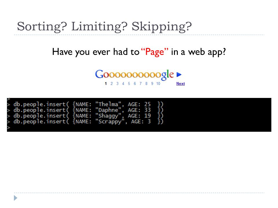 Sorting Limiting Skipping Have you ever had to Page in a web app