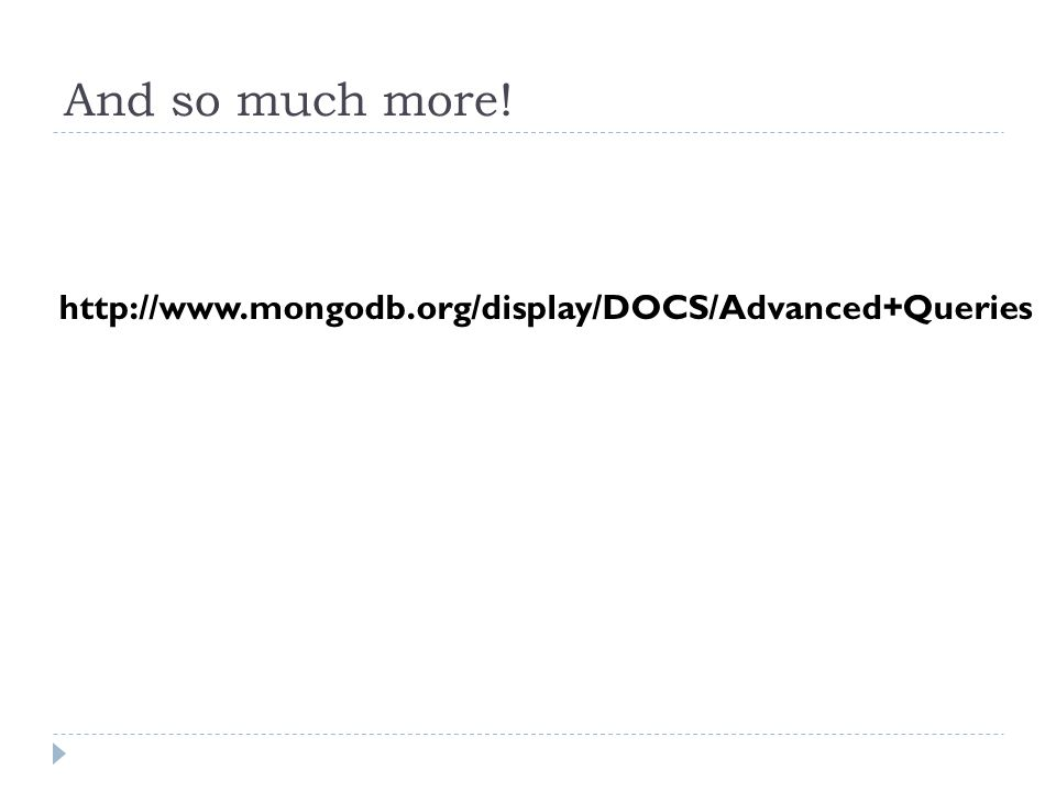 And so much more! http://www.mongodb.org/display/DOCS/Advanced+Queries