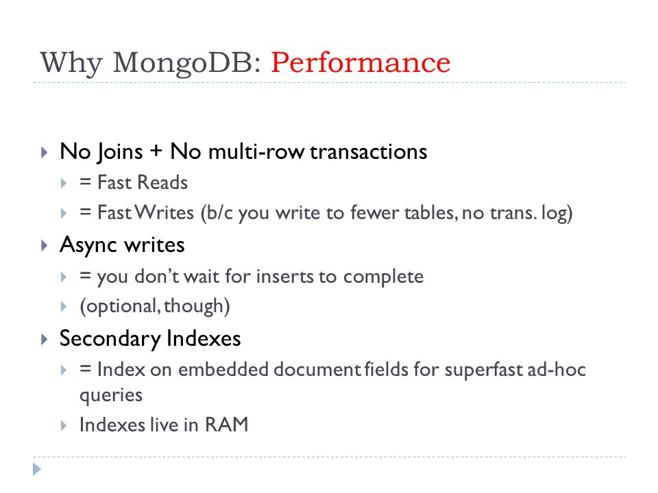 Why MongoDB: Performance  No Joins + No multi-row transactions  = Fast Reads  = Fast Writes (b/c you write to fewer tables, no trans.