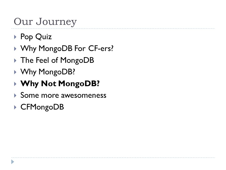 Our Journey  Pop Quiz  Why MongoDB For CF-ers.  The Feel of MongoDB  Why MongoDB.