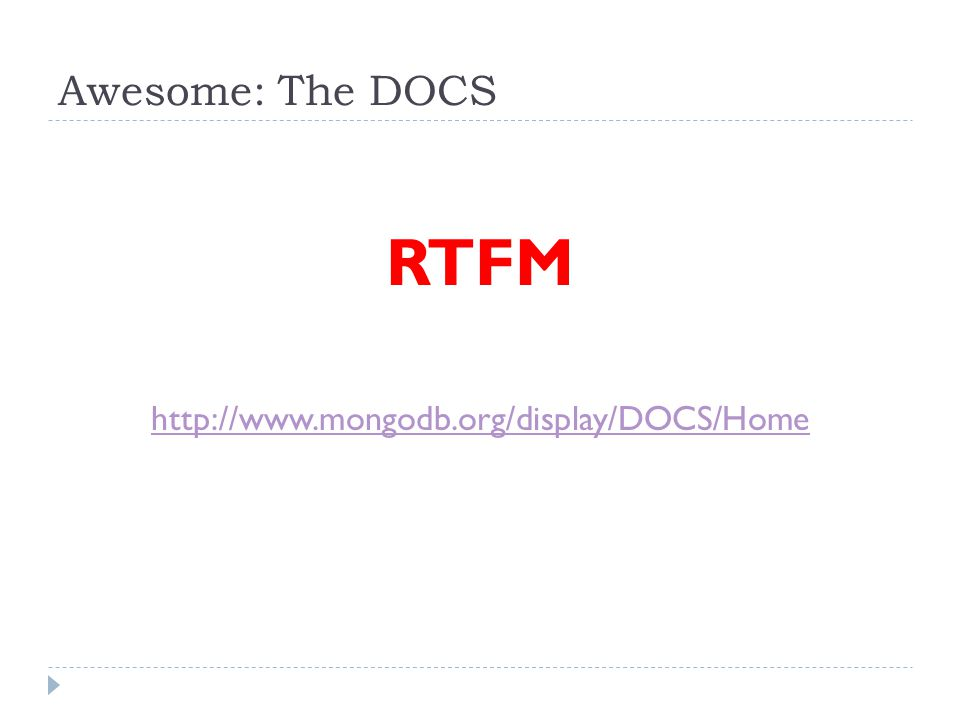 Awesome: The DOCS RTFM http://www.mongodb.org/display/DOCS/Home