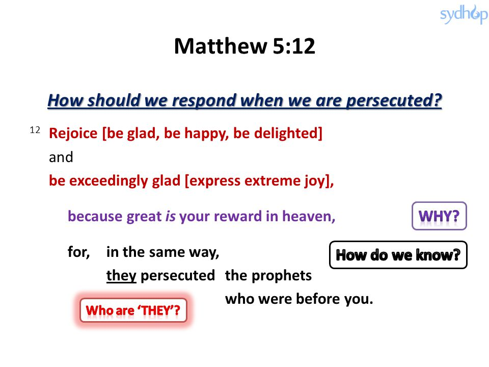 Matthew 5:12 How should we respond when we are persecuted.