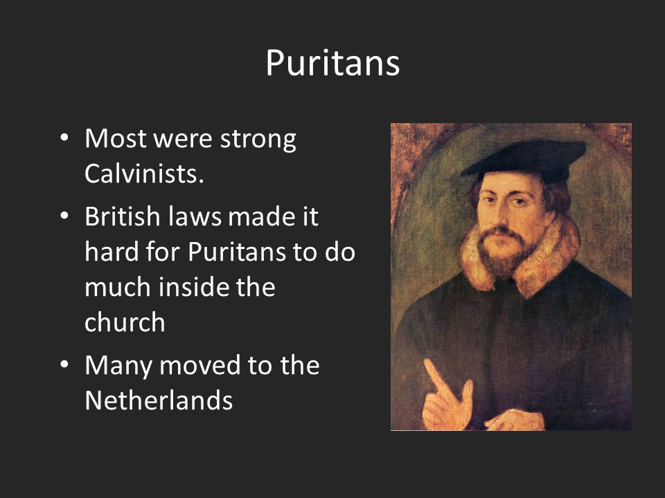 Puritans Most were strong Calvinists.