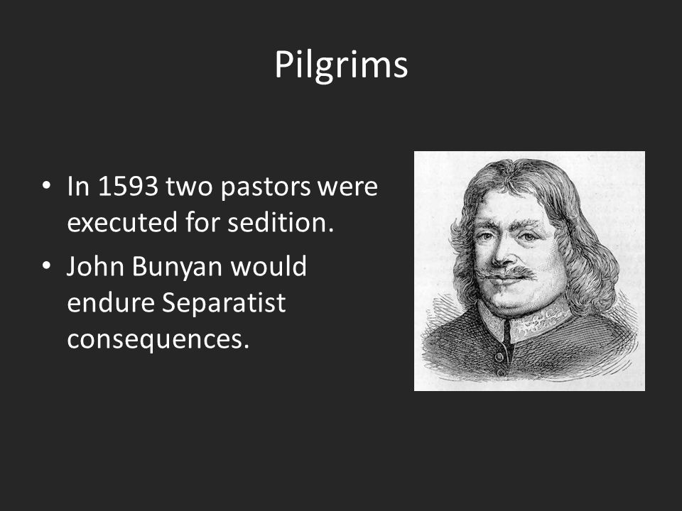 Pilgrims In 1593 two pastors were executed for sedition.