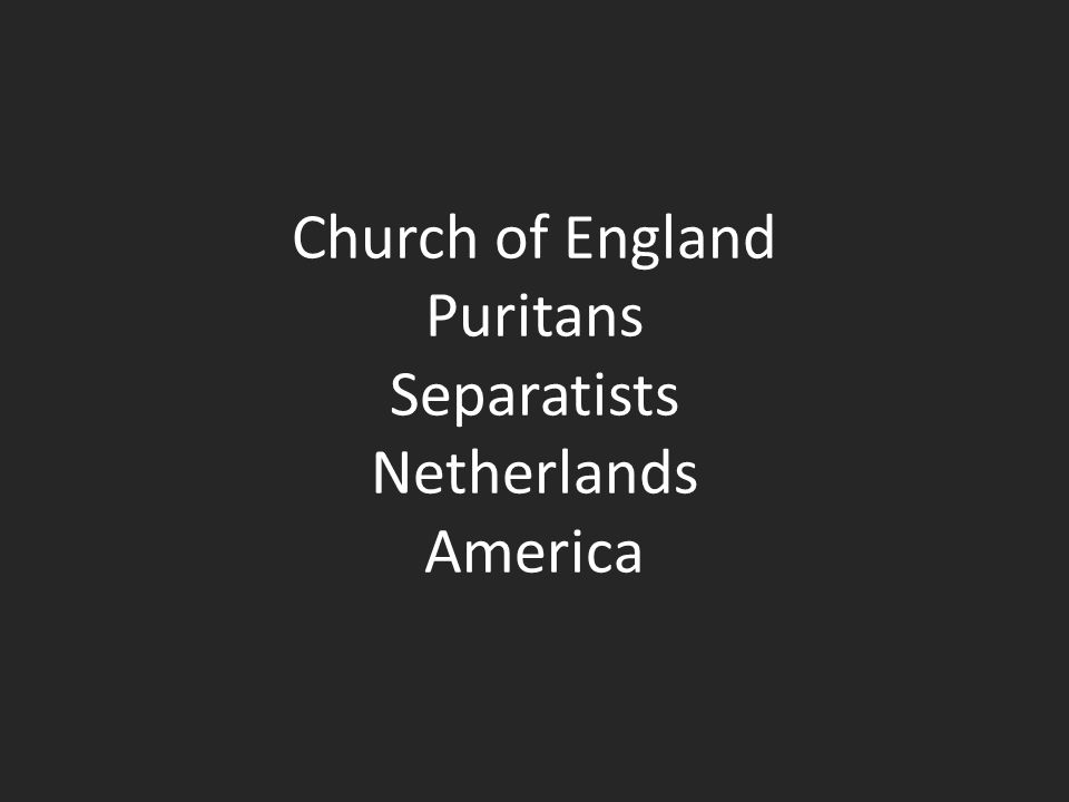Church of England Puritans Separatists Netherlands America