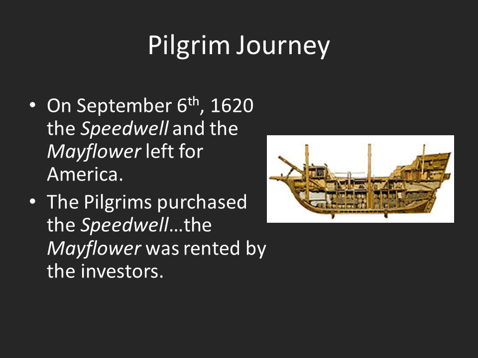 Pilgrim Journey On September 6 th, 1620 the Speedwell and the Mayflower left for America.