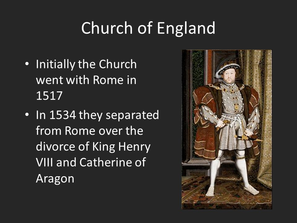 Initially the Church went with Rome in 1517 In 1534 they separated from Rome over the divorce of King Henry VIII and Catherine of Aragon