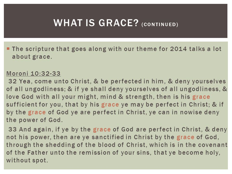  The scripture that goes along with our theme for 2014 talks a lot about grace.