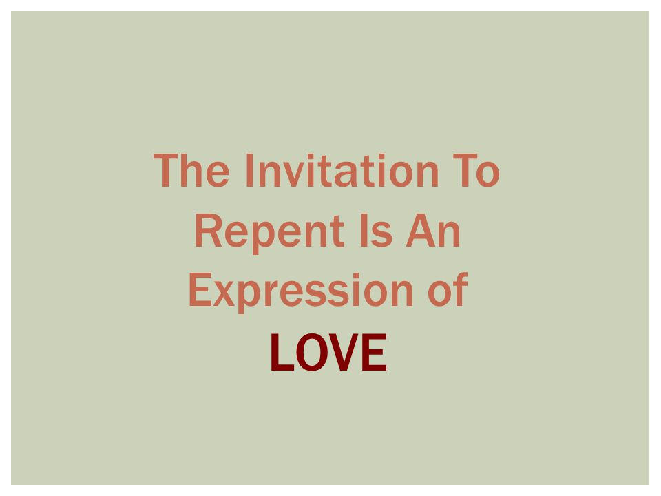 The Invitation To Repent Is An Expression of LOVE