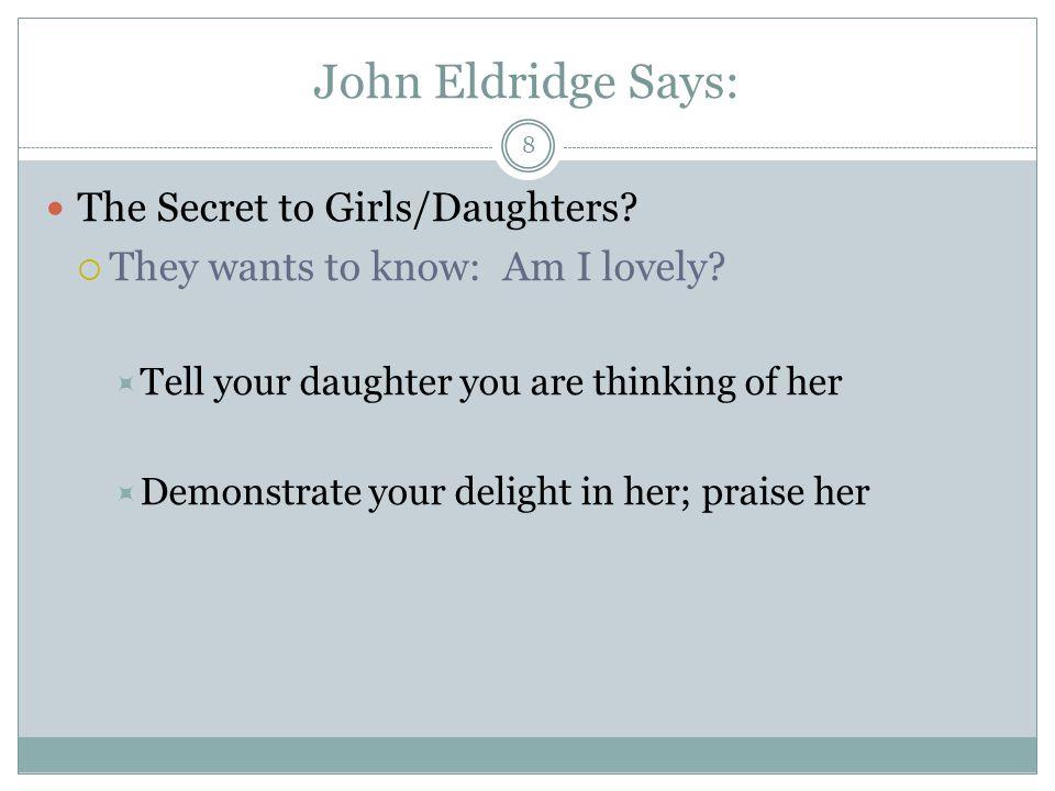 John Eldridge Says: 8 The Secret to Girls/Daughters.