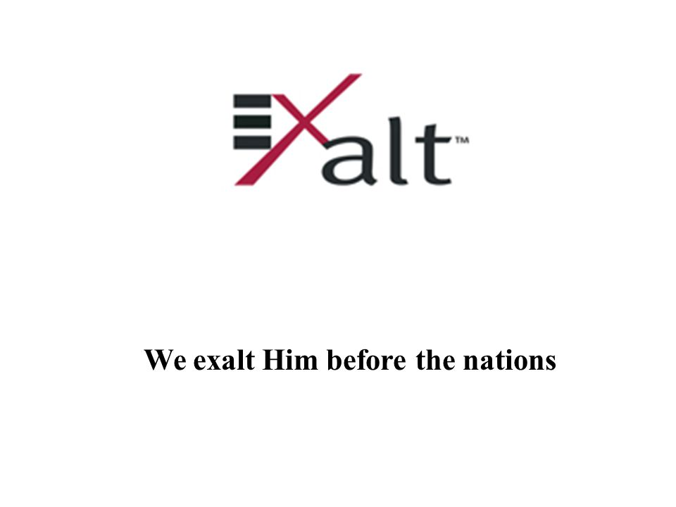 We exalt Him before the nations