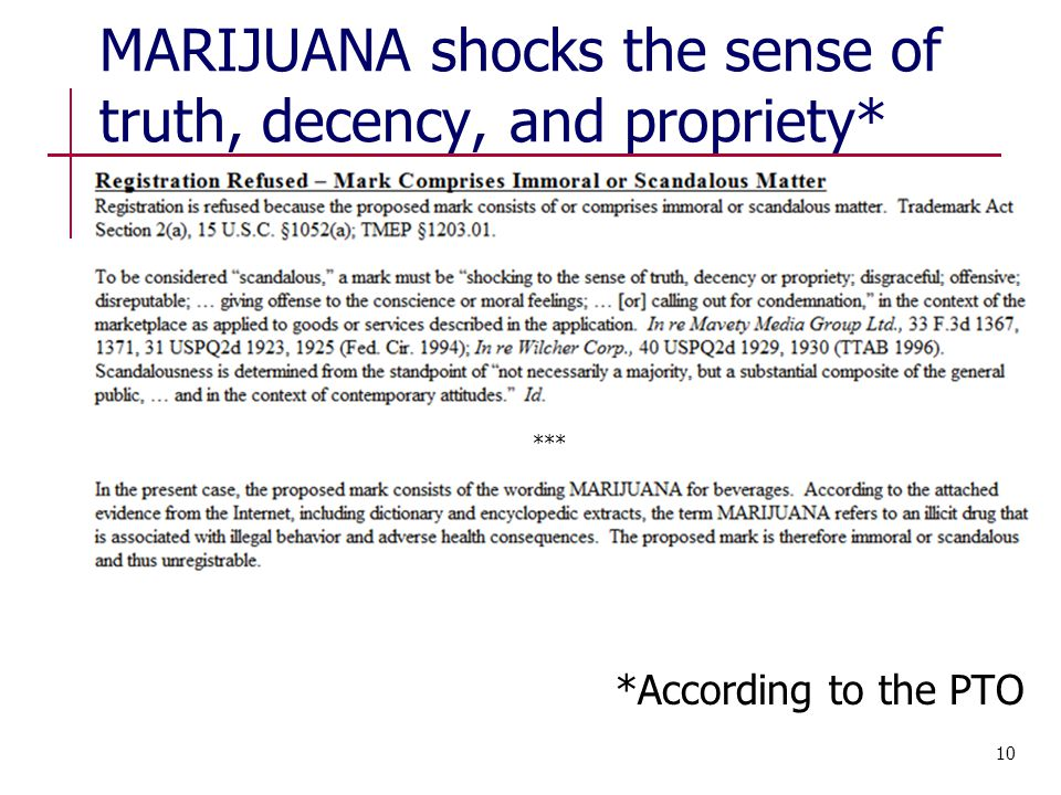 MARIJUANA shocks the sense of truth, decency, and propriety* *According to the PTO *** 10