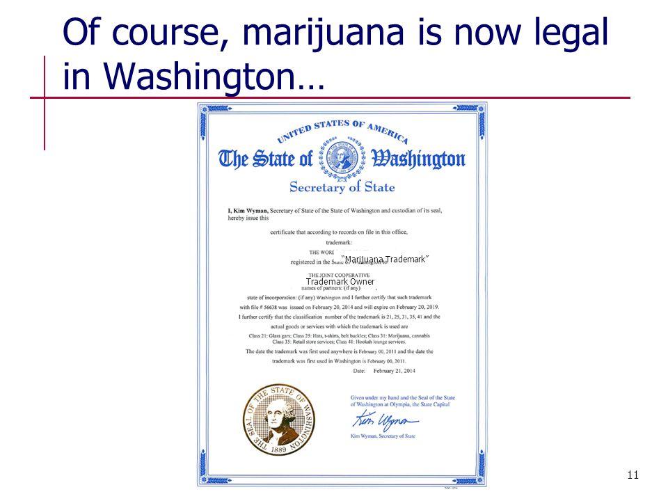 Of course, marijuana is now legal in Washington… Marijuana Trademark Trademark Owner 11