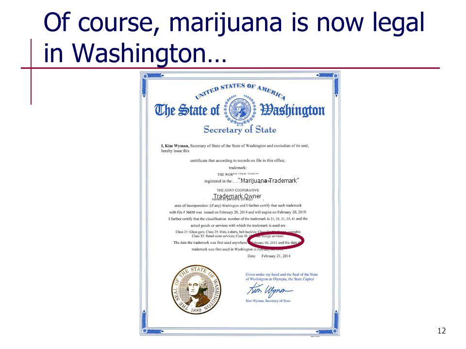 Of course, marijuana is now legal in Washington… Marijuana Trademark Trademark Owner 12