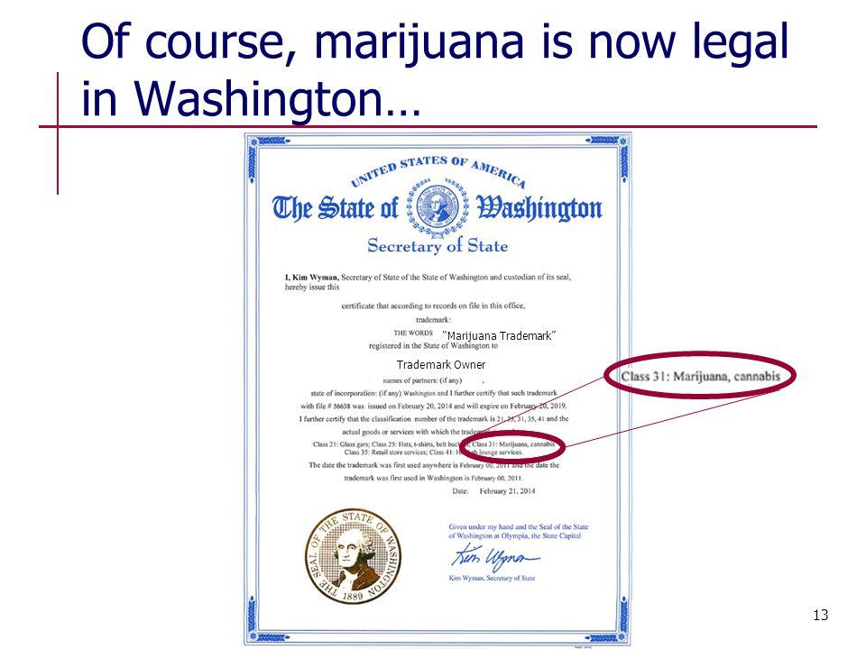 Of course, marijuana is now legal in Washington… Marijuana Trademark Trademark Owner 13