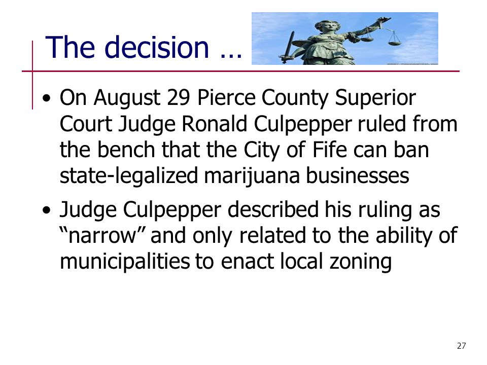 On August 29 Pierce County Superior Court Judge Ronald Culpepper ruled from the bench that the City of Fife can ban state-legalized marijuana business