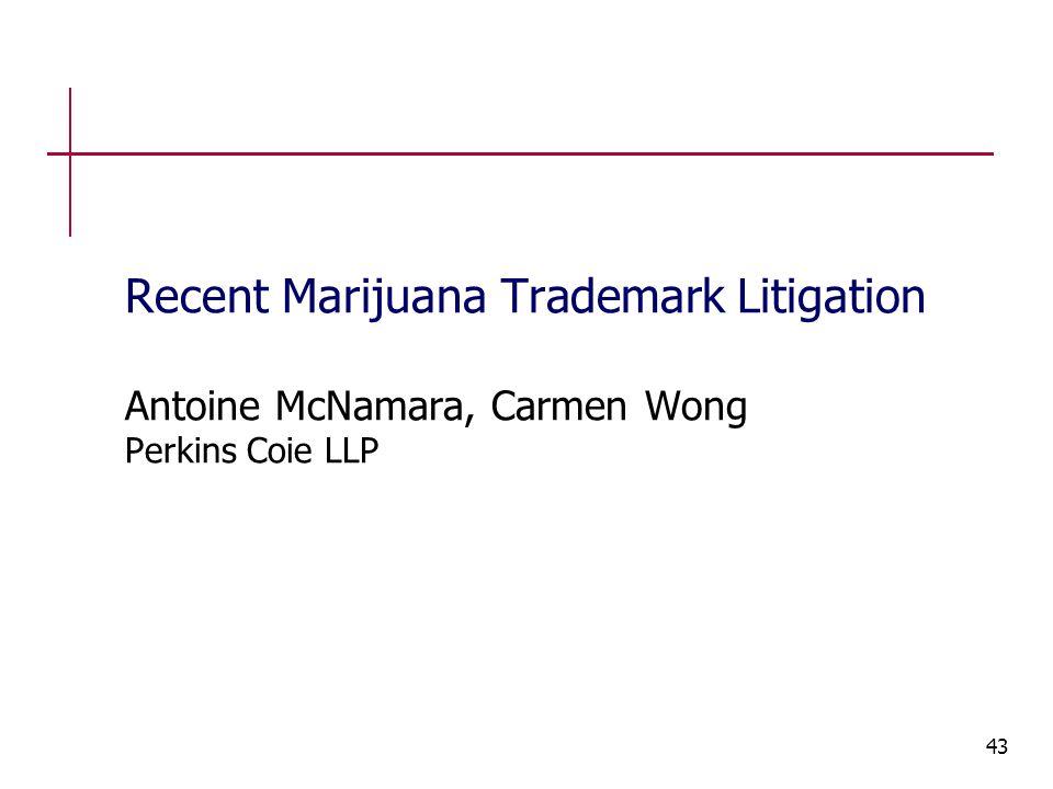 43 Recent Marijuana Trademark Litigation Antoine McNamara, Carmen Wong Perkins Coie LLP
