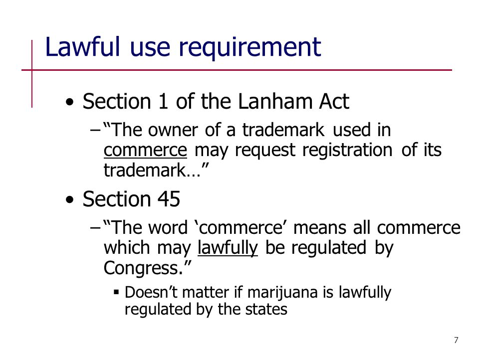 "Lawful use requirement Section 1 of the Lanham Act −""The owner of a trademark used in commerce may request registration of its trademark…"" Section 45"