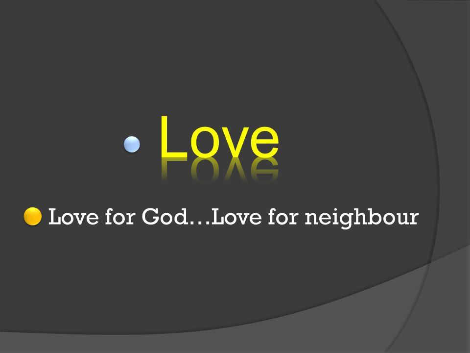 Love for God…Love for neighbour
