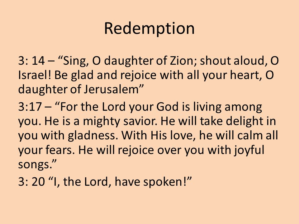 Redemption 3: 14 – Sing, O daughter of Zion; shout aloud, O Israel.