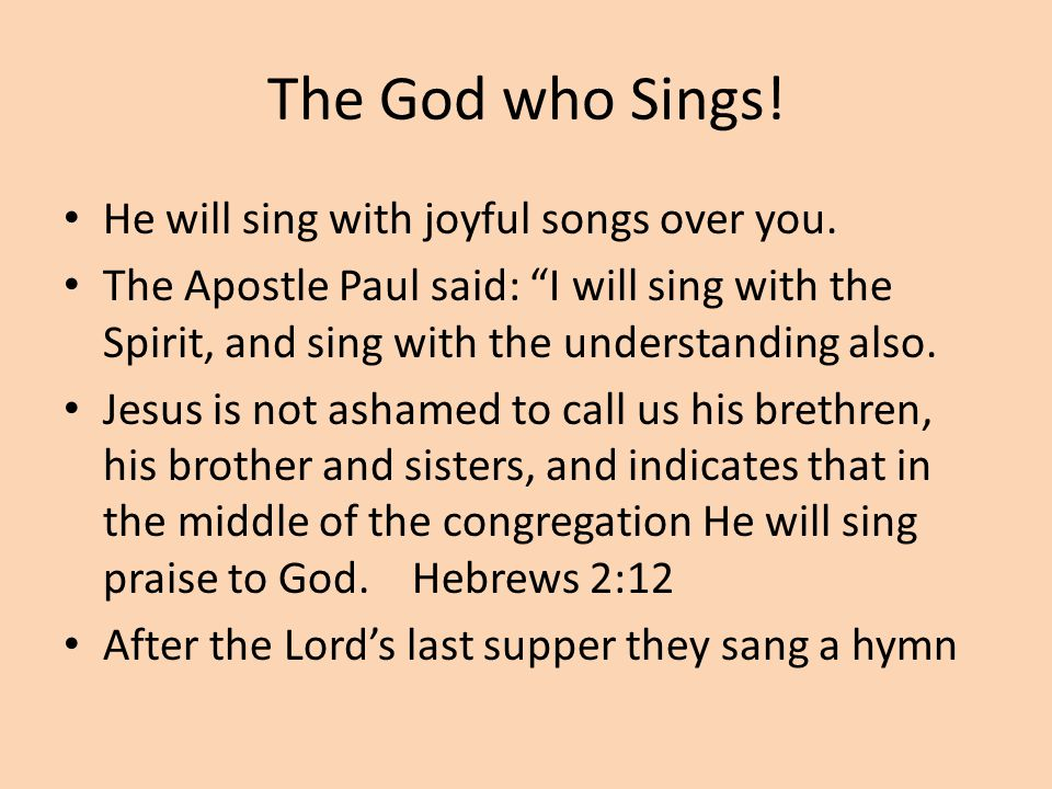 """The God who Sings! He will sing with joyful songs over you. The Apostle Paul said: """"I will sing with the Spirit, and sing with the understanding also."""