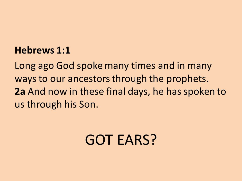 Hebrews 1:1 Long ago God spoke many times and in many ways to our ancestors through the prophets.