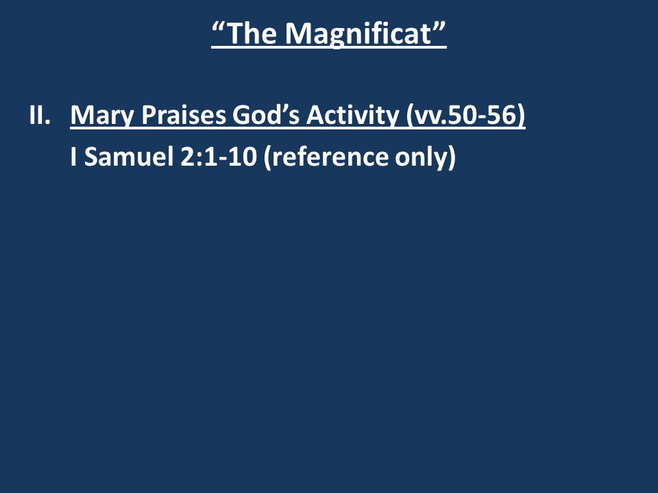 The Magnificat II.Mary Praises God's Activity (vv.50-56) I Samuel 2:1-10 (reference only)