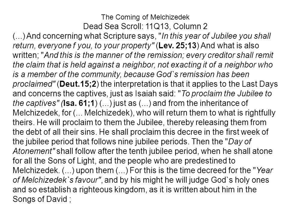 The Coming of Melchizedek Dead Sea Scroll: 11Q13, Column 2 (...) And concerning what Scripture says,