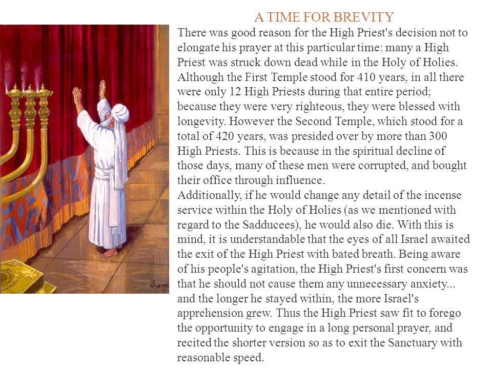 A TIME FOR BREVITY There was good reason for the High Priest's decision not to elongate his prayer at this particular time: many a High Priest was str