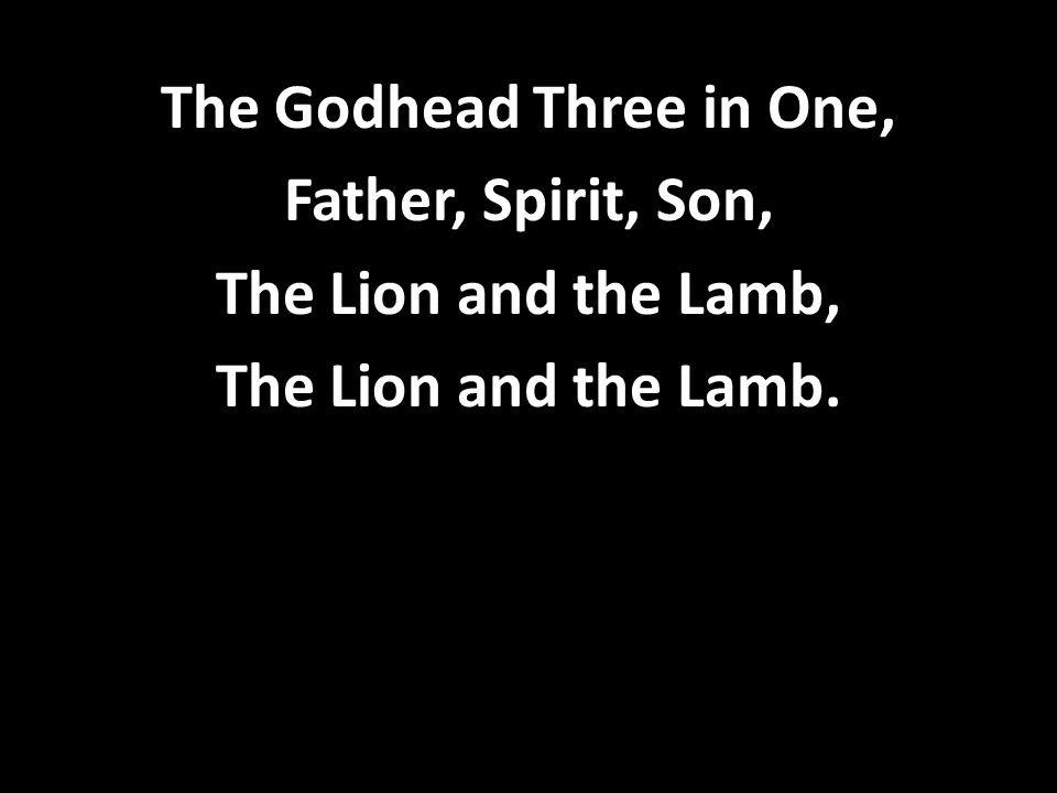 The Godhead Three in One, Father, Spirit, Son, The Lion and the Lamb, The Lion and the Lamb.