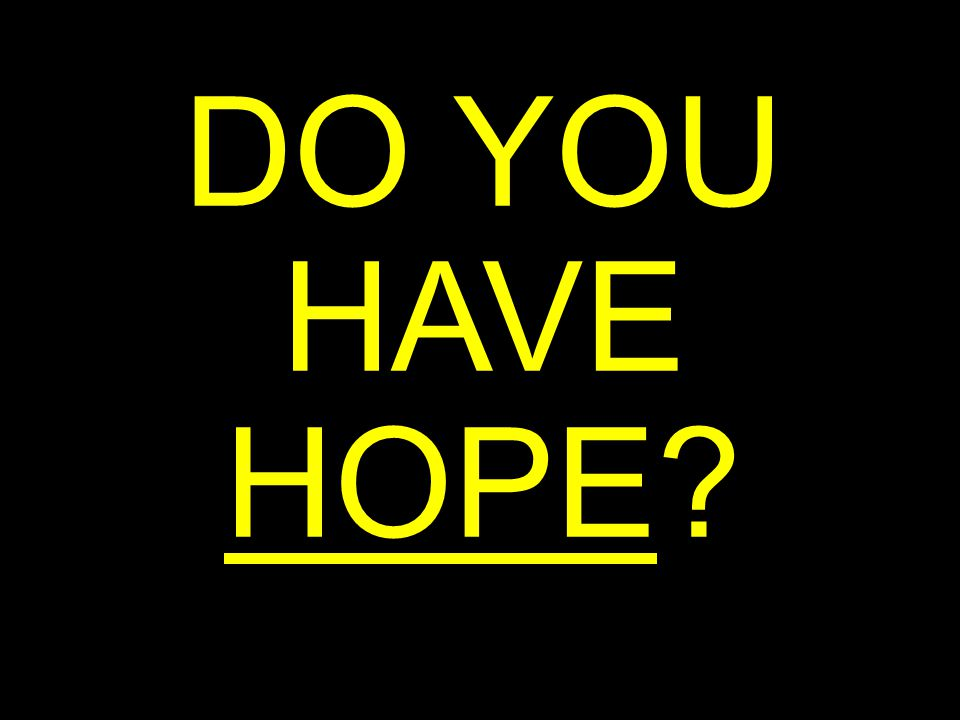 DO YOU HAVE HOPE?