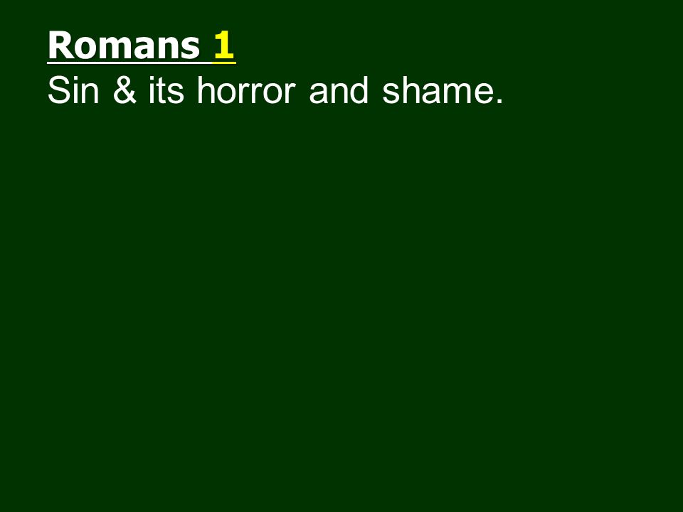 Romans 1 Sin & its horror and shame.