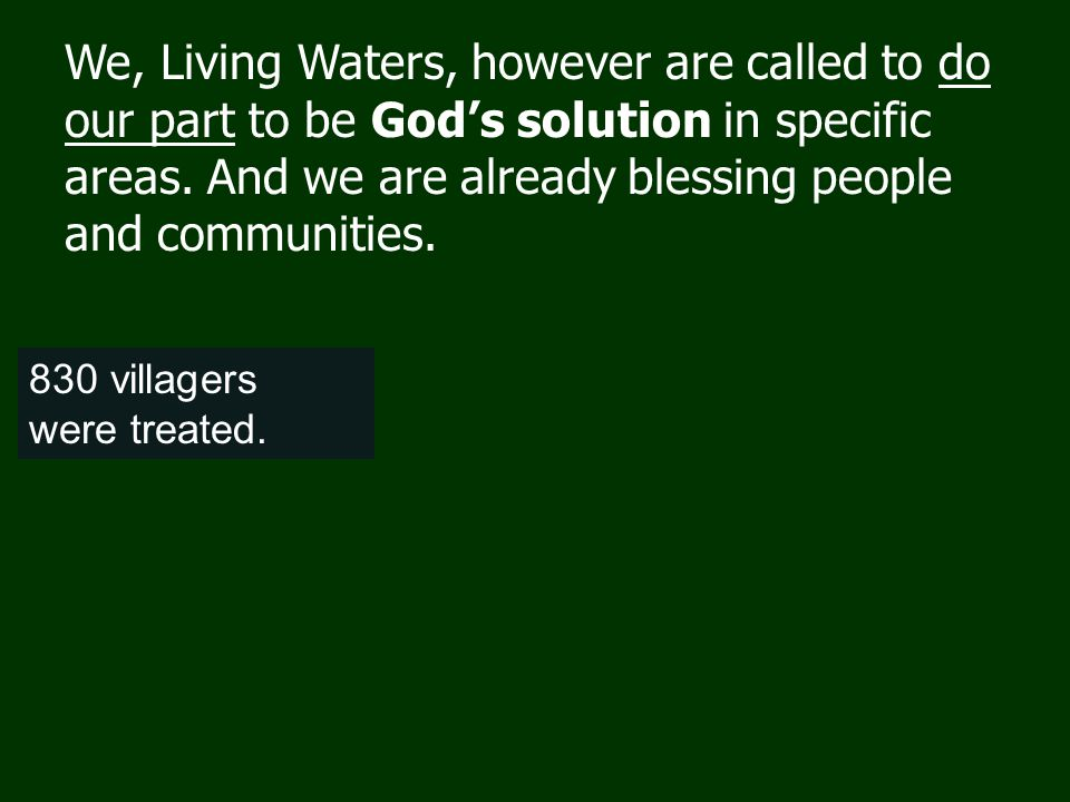 We, Living Waters, however are called to do our part to be God's solution in specific areas.