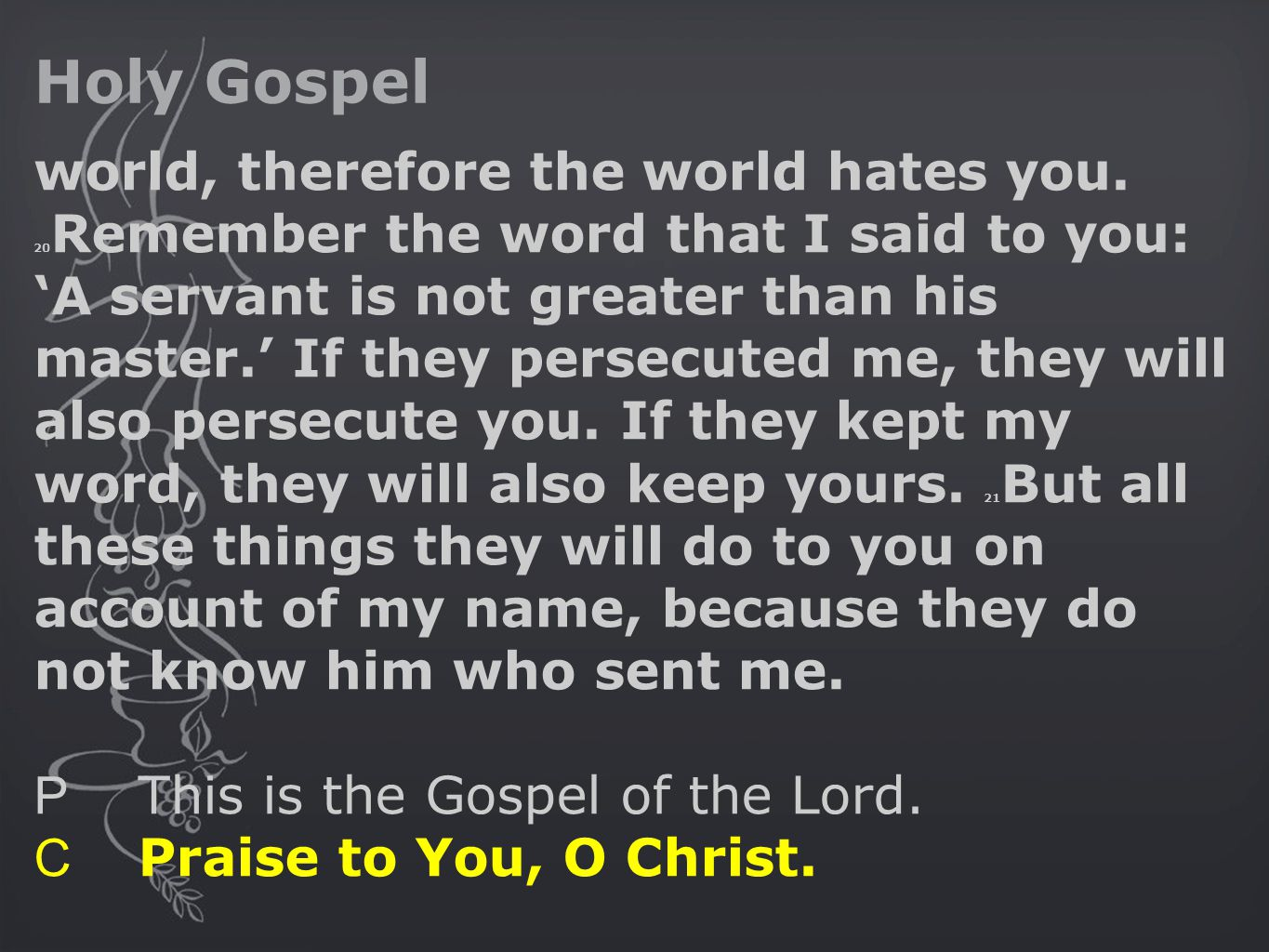 Holy Gospel world, therefore the world hates you.
