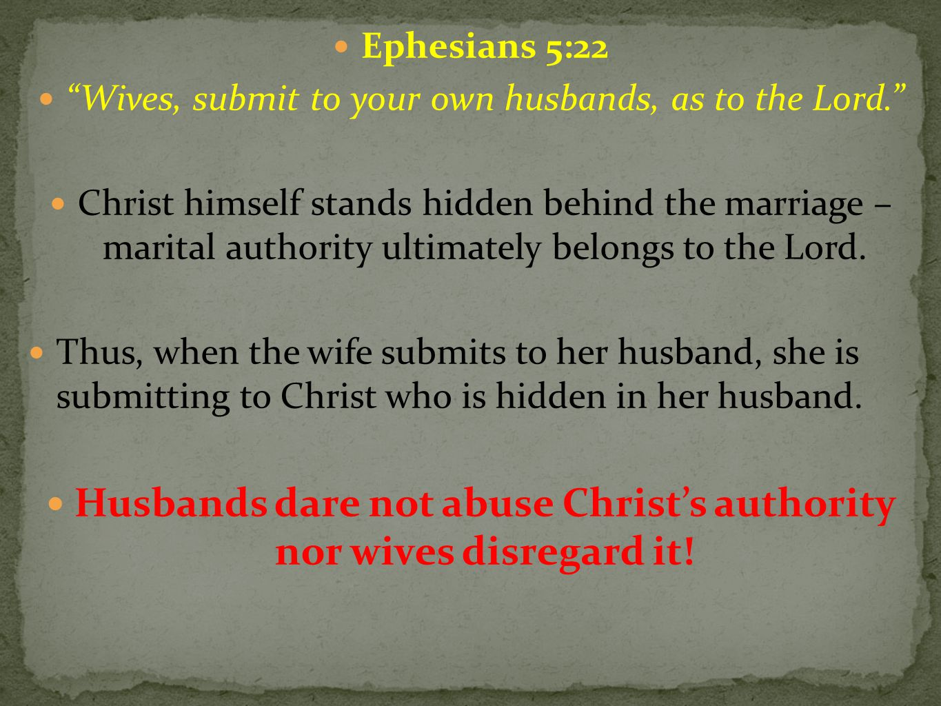 Ephesians 5:22 Wives, submit to your own husbands, as to the Lord. Christ himself stands hidden behind the marriage – marital authority ultimately belongs to the Lord.