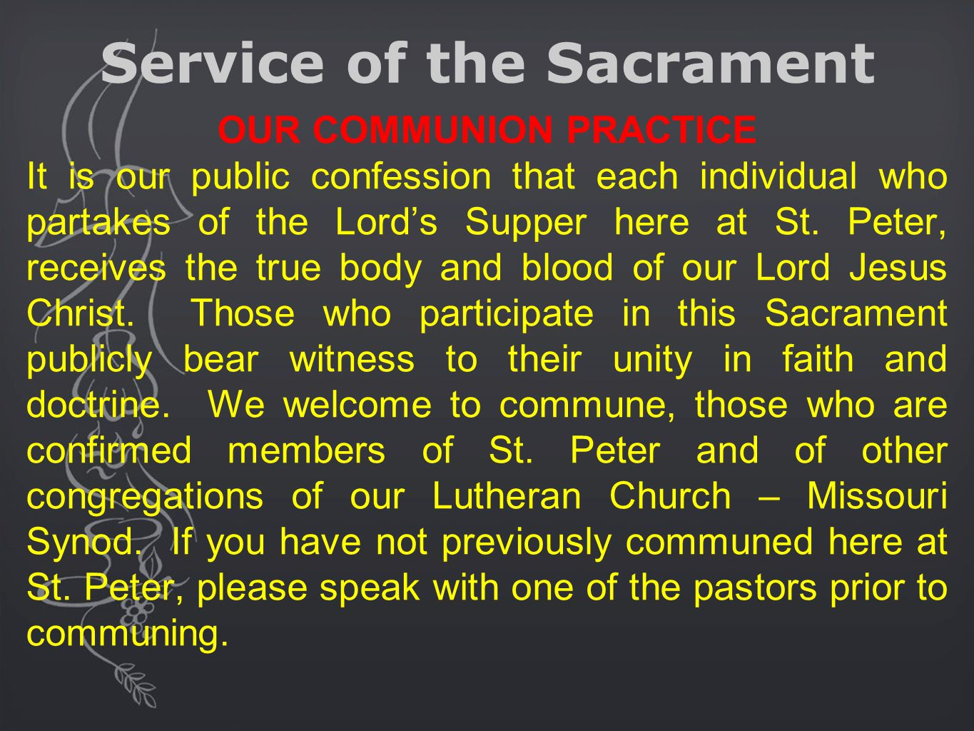 Service of the Sacrament OUR COMMUNION PRACTICE It is our public confession that each individual who partakes of the Lord's Supper here at St. Peter,