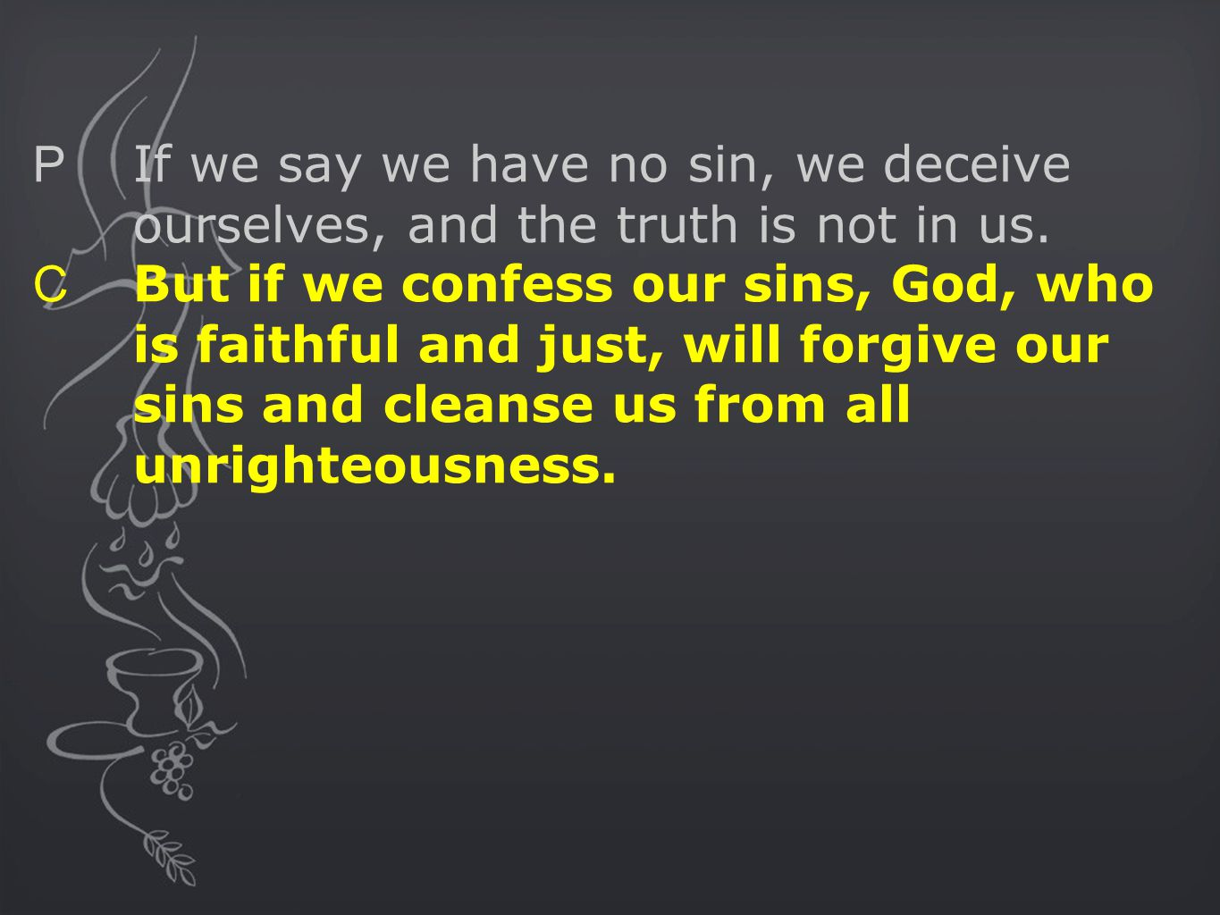 P If we say we have no sin, we deceive ourselves, and the truth is not in us.