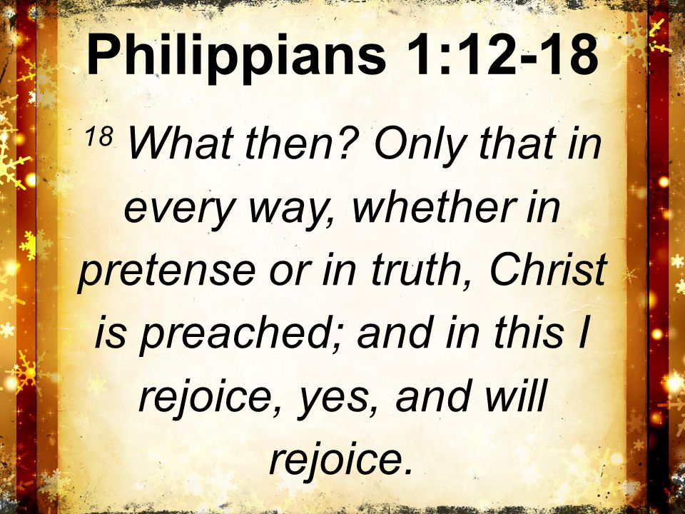Philippians 1:12-18 18 What then.