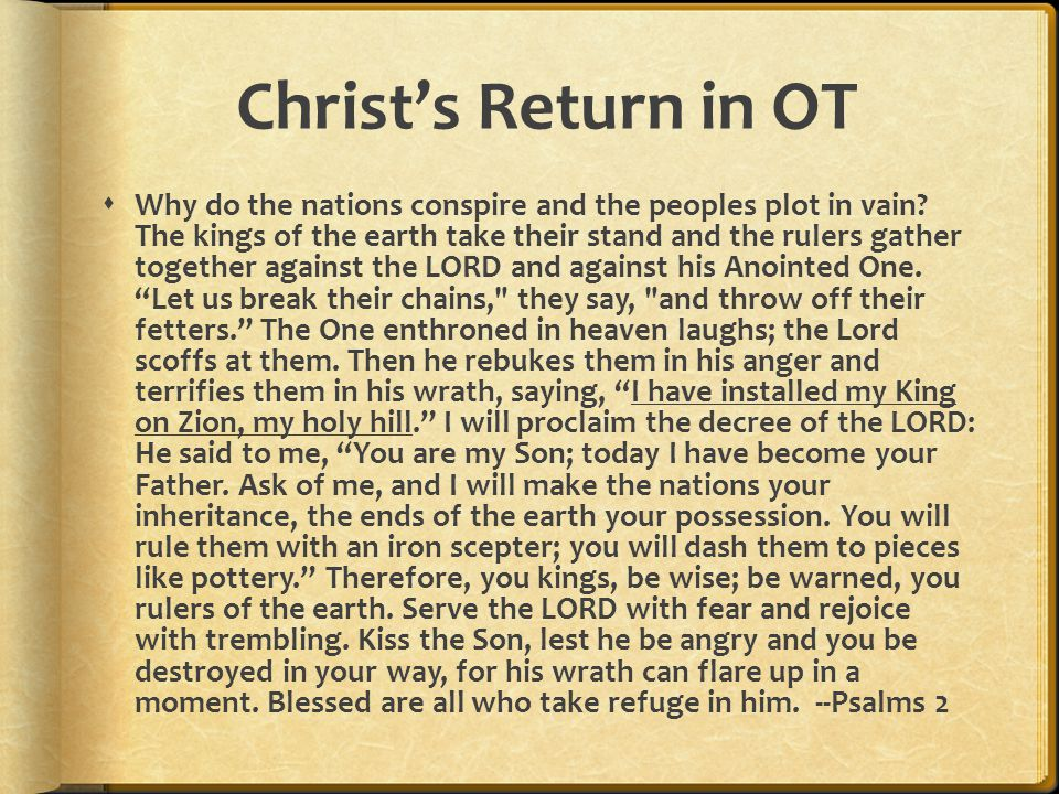 Christ's Return in OT  Why do the nations conspire and the peoples plot in vain.